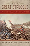 This Great Struggle: America's Civil War (1442219874) by Woodworth, Steven E.
