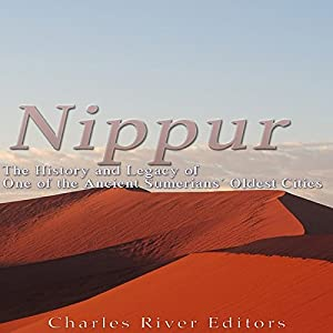 Nippur: The History and Legacy of One of the Ancient Sumerians' Oldest Cities Hörbuch von  Charles River Editors Gesprochen von: Kenneth Ray