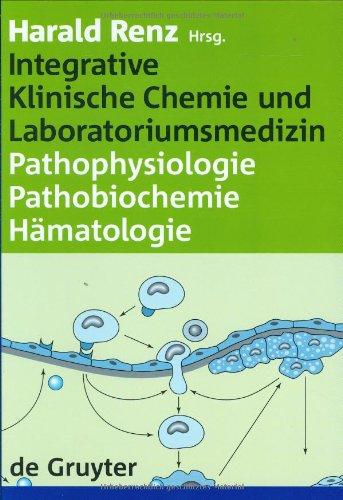 Integrative Klinische Chemie und Laboratoriumsmedizin. Pathophysiologie - Pathobiochemie - Hämatalogie