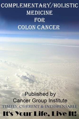 Complementary/Holistic Medicine for Colon Cancer - It's Your Life, Live It!
