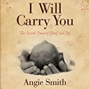 I Will Carry You: The Sacred Dance of Grief and Joy | [Angie Smith]