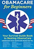 By Garamond Press Obamacare for Beginners: Your Survival Guide Book to Beating Obamacare (1st First Edition) [Paperback]