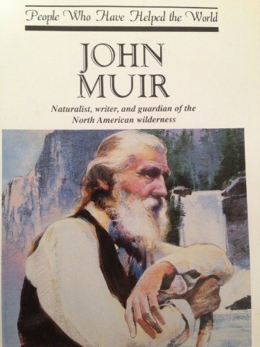 John Muir: Naturalist, Writer, and Guardian of the North American Wilderness (People Who Have Helped the World)