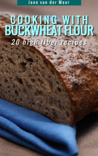 Cooking With Buckwheat Flour -: 20 high fiber recipes (Wheat flour alternatives Book 4) (Rice Counter compare prices)
