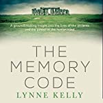 The Memory Code: The Traditional Aboriginal Memory Technique That Unlocks the Secrets of Stonehenge, Easter Island and Ancient Monuments the World Over | Lynne Kelly