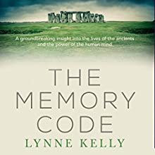 The Memory Code: The Traditional Aboriginal Memory Technique That Unlocks the Secrets of Stonehenge, Easter Island and Ancient Monuments the World Over Audiobook by Lynne Kelly Narrated by Louise Siverson
