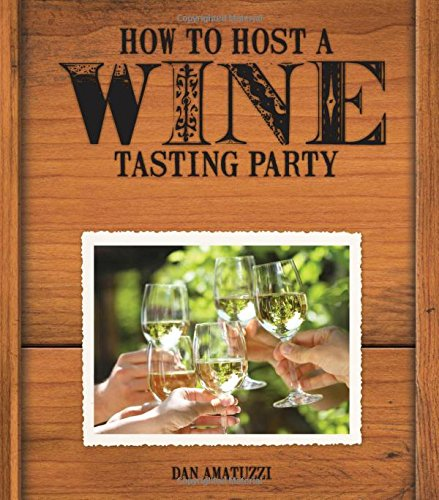 How to Host a Wine Tasting Party:  The Complete Kit by Dan Amatuzzi