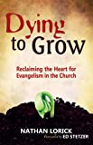 Dying to Grow (Excerpt): Reclaiming the Heart for Evangelism in the Church