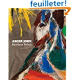 Asger Jorn Restless Rebel : Edition en anglais