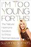 Im Too Young for This!: The Natural Hormone Solution to Enjoy Perimenopause