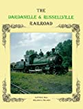img - for The Dardanelle & Russellville Railroad by William A. Pollard (1995-01-01) book / textbook / text book