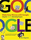 Eric Giguere Make Easy Money with Google: Using the Adsense Advertising Program (Visual Quickstart Guides)