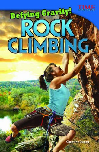 Defying Gravity! Rock Climbing (Time for Kids Nonfiction Readers)