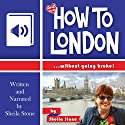 How to London...Without Going Broke Audiobook by Sheila Stone Narrated by Sheila Stone