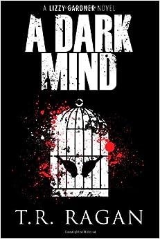 Dark Mind (The Lizzy Gardner Series): T. R. Ragan: 9781611099850