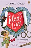 The Idea of Love Louise Dean