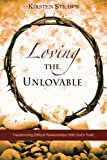 img - for Loving The Unlovable: Transforming Difficult Relationships With God's Truth book / textbook / text book