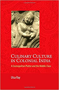 Culinary Culture in Colonial India: A Cosmopolitan Platter and the Middle Class cover image