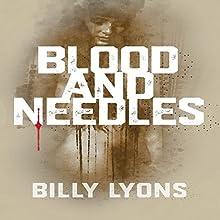 Blood and Needles | Livre audio Auteur(s) : Billy Lyons Narrateur(s) : Rick Gregory