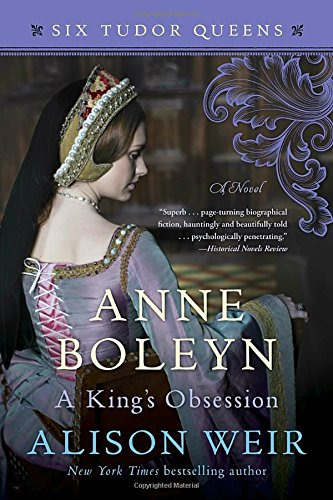Anne Boleyn, A King's Obsession: A Novel (Six Tudor Queens) [Weir, Alison] (Tapa Blanda)