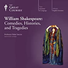 William Shakespeare: Comedies, Histories, and Tragedies  by The Great Courses Narrated by Professor Peter Saccio