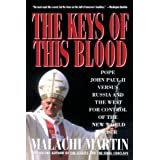 Keys of This Blood: Pope John Paul II Versus Russia and the West for Control of the New World Order
