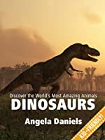 Dinosaurs - Beautiful Pictures and Fun Dinosaur Facts for Kids (Discover the World's Most Amazing Animals Series) (English Edition)