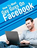 How To Meet & Attract Gay Guys On Facebook
