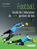 Football - Guide de l'�ducateur du jeune gardien de but - Principes fondamentaux, planification, priorit�s, s�ances d'entra�nement