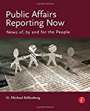 img - for Public Affairs Reporting Now: News of, by and for the People 1st edition by Killenberg, George Michael (2007) Paperback book / textbook / text book