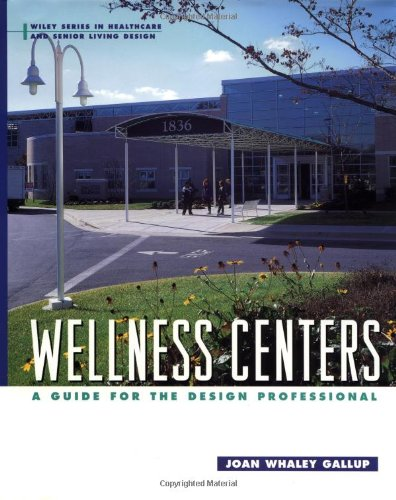 Wellness Centers: A Guide for the Design Professional (Wiley Series in Healthcare and Senior Living Design)