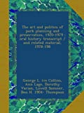 img - for The art and politics of park planning and preservation, 1920-1979 : oral history transcript / and related material, 1978-198 book / textbook / text book