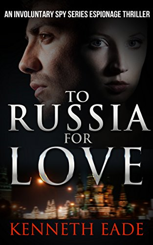 Spy Thriller: To Russia for Love: An Espionage and Pulp Fiction Political Thriller (Involuntary Spy Espionage Thriller Series Book 2)
