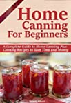 HOME CANNING FOR BEGINNERS: A Complet...