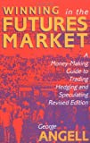 img - for Winning In The Future Markets: A Money-Making Guide to Trading Hedging and Speculating, Revised Edition book / textbook / text book