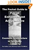 The Pocket Guide to Facial Enhancement Acupuncture: Cosmetic Acupuncture in Ten Steps