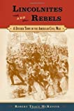 img - for Lincolnites and Rebels: A Divided Town in the American Civil War 1st (first) Edition by McKenzie, Robert Tracy published by Oxford University Press, USA (2006) book / textbook / text book