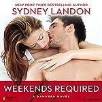 Weekends Required: A Danvers Novel, Book 1 | Sydney Landon
