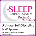 The Sleep Learning System Featuring Rachael Meddows: Ultimate Self-Discipline and Willpower - Hypnosis, Meditation and Subliminal   Joel Thielke