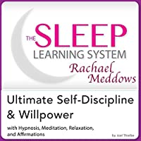 The Sleep Learning System Featuring Rachael Meddows: Ultimate Self-Discipline and Willpower - Hypnosis, Meditation and Subliminal (       UNABRIDGED) by Joel Thielke Narrated by Rachael Meddows