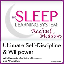 The Sleep Learning System Featuring Rachael Meddows: Ultimate Self-Discipline and Willpower - Hypnosis, Meditation and Subliminal | Livre audio Auteur(s) : Joel Thielke Narrateur(s) : Rachael Meddows