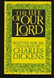 The Life of Our Lord (0002154633) by Dickens, Charles