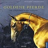 Goldene Pferde- Die legendären Achal-Tekkiner