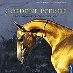 Goldene Pferde: Die legend�ren Achal-...