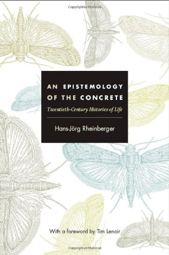 An Epistemology Of The Concrete: Twentieth-Century Histories Of Life (Experimental Futures: Technological Lives, Scientific Arts, Anthropological Voices)