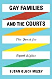 Susan Gluck Mezey Gay Families and the Courts: The Quest for Equal Rights