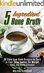 5 Ingredient Bone Broth: 30 Easy Low...