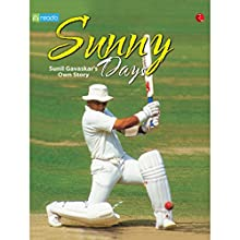Sunny Days (       UNABRIDGED) by Sunil Gavaskar Narrated by Rishabh Mittal