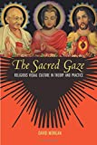 The Sacred Gaze: Religious Visual Culture in Theory and Practice (0520243064) by Morgan, David