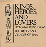 img - for Kings, Heroes, and Lovers: Pictorial Rugs From the Tribes and Villages of Iran (Exhibition Booklet) book / textbook / text book